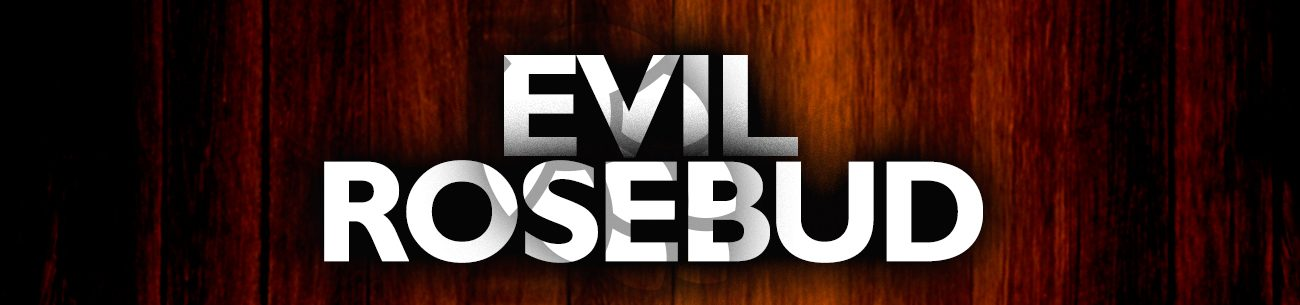 Evil-Rosebud-header2